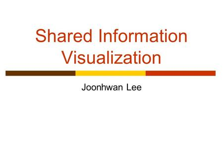 Shared Information Visualization Joonhwan Lee. Motivation  When we use public ambient display, Can we share the screen with others? Can display detect.