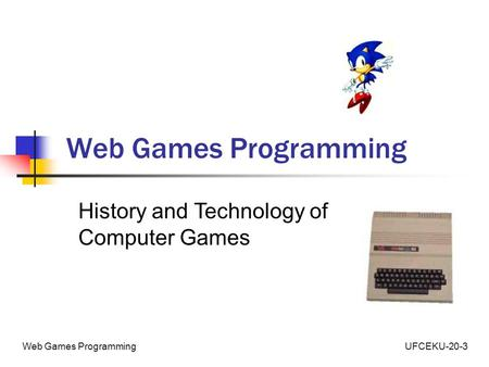 UFCEKU-20-3Web Games Programming History and Technology of Computer Games.
