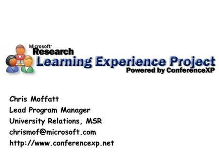 The Learning Experience Project Chris Moffatt Lead Program Manager University Relations, MSR