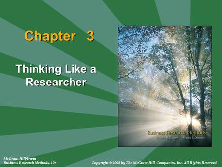 McGraw-Hill/Irwin Business Research Methods, 10eCopyright © 2008 by The McGraw-Hill Companies, Inc. All Rights Reserved. Chapter 3 Thinking Like a Researcher.