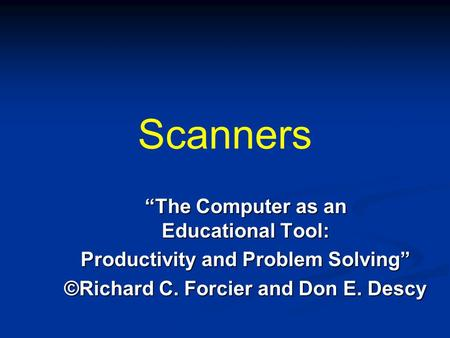 "Scanners ""The Computer as an Educational Tool: Productivity and Problem Solving"" ©Richard C. Forcier and Don E. Descy."