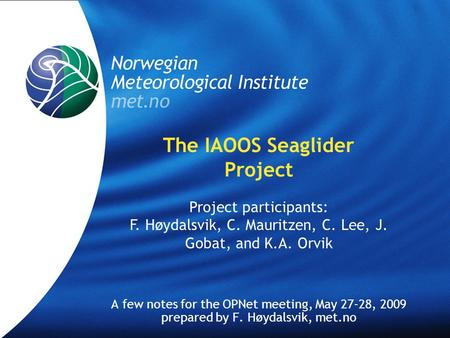 Meteorologisk Institutt met.no OPNet, Geilo May 27, 2009LPR 1 The IAOOS Seaglider Project A few notes for the OPNet meeting, May 27-28, 2009 prepared by.