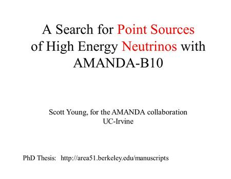 A Search for Point Sources of High Energy Neutrinos with AMANDA-B10 Scott Young, for the AMANDA collaboration UC-Irvine PhD Thesis: