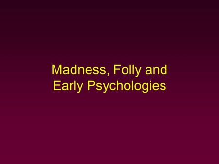Madness, Folly and Early Psychologies. Margery Kempe (ca.1373-1438)