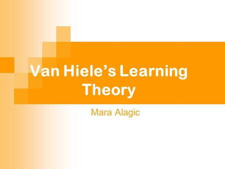 Van Hiele's Learning Theory Mara Alagic. 2 June 2004 Levels of Geometric Thinking Precognition Level 0: Visualization/Recognition Level 1: Analysis/Descriptive.