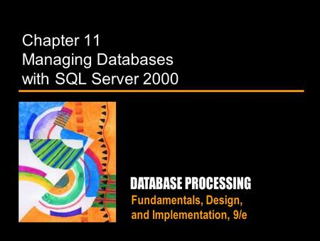 Fundamentals, Design, and Implementation, 9/e Chapter 11 Managing Databases with SQL Server 2000.