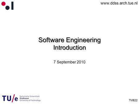 Www.ddss.arch.tue.nl 7M822 Software Engineering Introduction 7 September 2010.