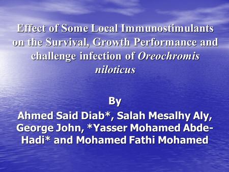 Effect of Some Local Immunostimulants on the Survival, Growth Performance and challenge infection of Oreochromis niloticus By Ahmed Said Diab*, Salah Mesalhy.