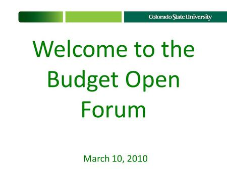 Welcome to the Budget Open Forum March 10, 2010. October-November 2009: planning by all units for 6%/17% budget reductions December 22: Draft Budget 1.0.