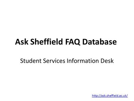 Ask Sheffield FAQ Database  Student Services Information Desk.