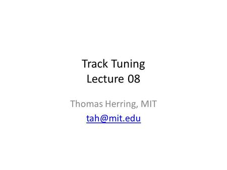 Track Tuning Lecture 08 Thomas Herring, MIT