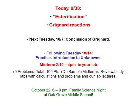 "Today, 9/30: ""Esterification"" Grignard reactions Next Tuesday, 10/7: Conclusion of Grignard. Following Tuesday 10/14: Practice. Introduction to Unknowns."
