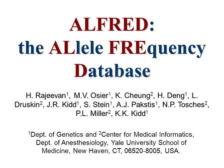 ALFRED: the ALlele FREquency Database H. Rajeevan 1, M.V. Osier 1, K. Cheung 2, H. Deng 1, L. Druskin 2, J.R. Kidd 1, S. Stein 1, A.J. Pakstis 1, N.P.