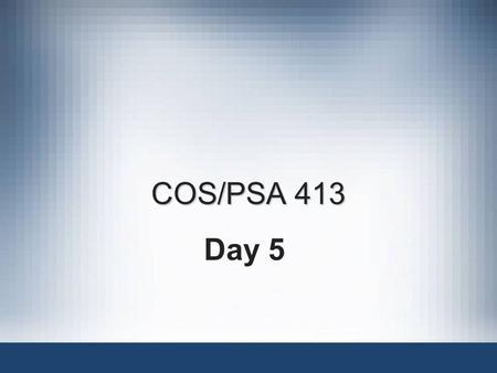 COS/PSA 413 Day 5. Agenda Questions? Assignment 1 Corrected –3 A's, 5 B's & 1 C –Answers on next slide Assignment 2 Due Assignment 3 posted Quiz 1 on.