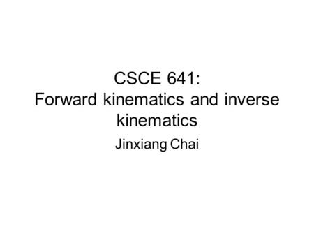 CSCE 641: Forward kinematics and inverse kinematics Jinxiang Chai.