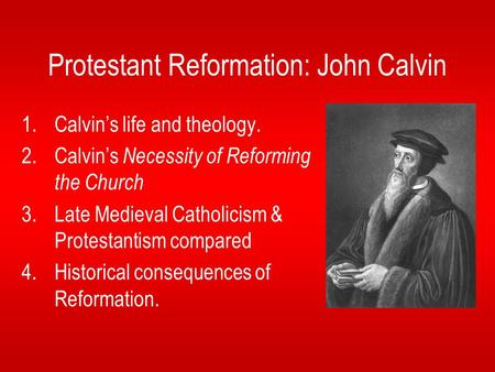 john calvin and the protestant reformation essay John calvin: john calvin french protestant reformer and the most important figure in the second generation of the protestant reformation in his famous essay.