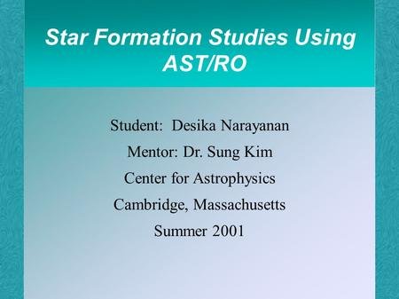 Star Formation Studies Using AST/RO Student: Desika Narayanan Mentor: Dr. Sung Kim Center for Astrophysics Cambridge, Massachusetts Summer 2001.