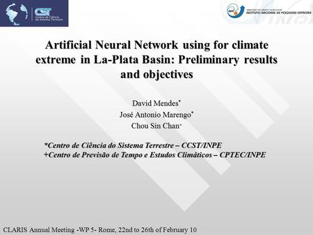 Artificial Neural Network using for climate extreme in La-Plata Basin: Preliminary results and objectives David Mendes * José Antonio Marengo * Chou Sin.