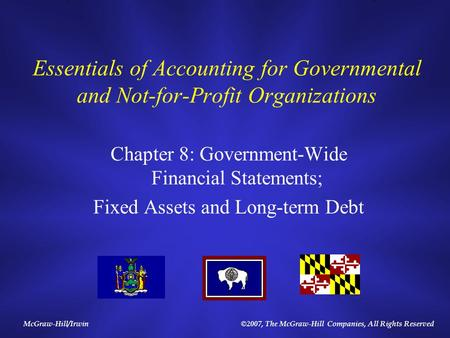 McGraw-Hill/Irwin©2007, The McGraw-Hill Companies, All Rights Reserved Essentials of Accounting for Governmental and Not-for-Profit Organizations Chapter.