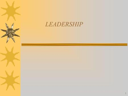 1 LEADERSHIP. 2 What is Leadership?  The ability to influence, motivate, and enable others to contribute to the effectiveness and success of the organizations.