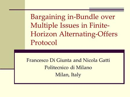 Bargaining in-Bundle over Multiple Issues in Finite- Horizon Alternating-Offers Protocol Francesco Di Giunta and Nicola Gatti Politecnico di Milano Milan,