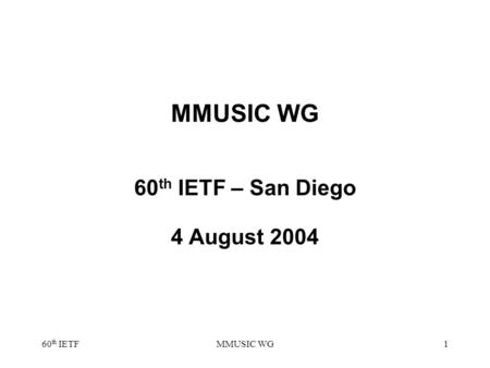 60 th IETFMMUSIC WG1 60 th IETF – San Diego 4 August 2004.