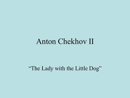 "Anton Chekhov II ""The Lady with the Little Dog"". A World Classic."