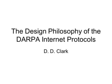 The Design Philosophy of the DARPA Internet Protocols D. D. Clark.