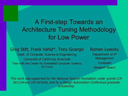 A First-step Towards an Architecture Tuning Methodology for Low Power Greg Stitt, Frank Vahid*, Tony Givargis Dept. of Computer Science & Engineering University.