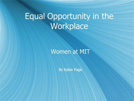 Equal Opportunity in the Workplace Women at MIT By Kylee Page Women at MIT By Kylee Page.