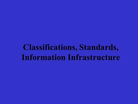 Classifications, Standards, Information Infrastructure.