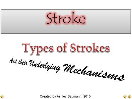 Created by Ashley Baumann, 2010 A stroke can occur at any time... Even when you least expect it…