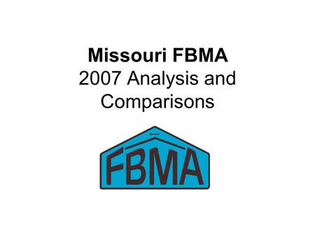 Missouri FBMA 2007 Analysis and Comparisons. 2007 FBMA Record Summary 143 Farms Submitted Analysis –122 Included in Summary 53 with enterprise analysis.