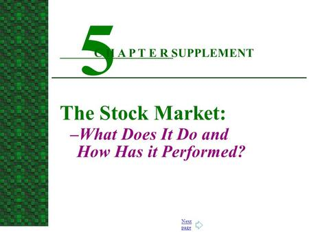 Next page The Stock Market: –What Does It Do and How Has it Performed? 5 C H A P T E R SUPPLEMENT.