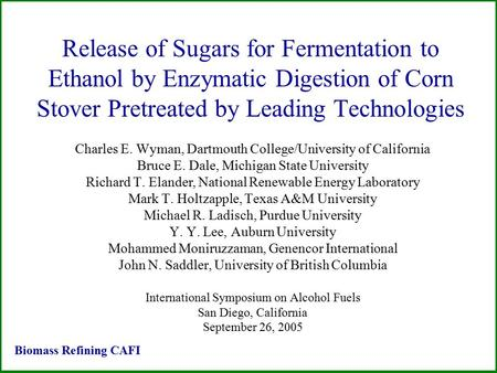 Release of Sugars for Fermentation to Ethanol by Enzymatic Digestion of Corn Stover Pretreated by Leading Technologies Charles E. Wyman, Dartmouth College/University.