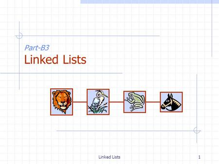 Linked Lists1 Part-B3 Linked Lists. Linked Lists2 Singly Linked List (§ 4.4.1) A singly linked list is a concrete data structure consisting of a sequence.
