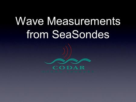 Wave Measurements from SeaSondes. Measurements Significant Wave Height Wave Period Peak Wave Direction Wind Direction.