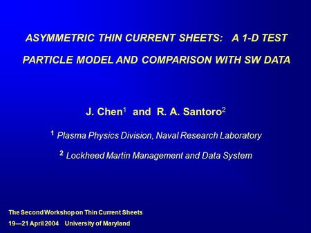 ASYMMETRIC THIN CURRENT SHEETS: A 1-D TEST PARTICLE MODEL AND COMPARISON WITH SW DATA J. Chen 1 and R. A. Santoro 2 1 Plasma Physics Division, Naval Research.