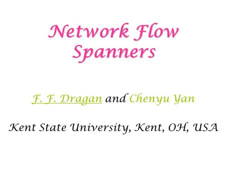Network Flow Spanners F. F. Dragan and Chenyu Yan Kent State University, Kent, OH, USA.