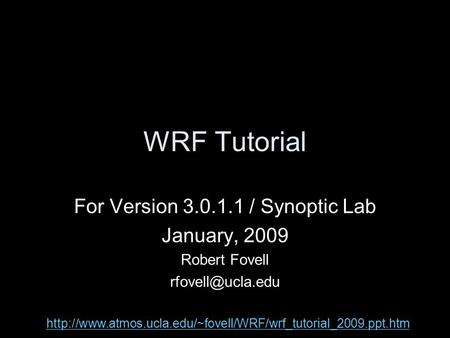 WRF Tutorial For Version 3.0.1.1 / Synoptic Lab January, 2009 Robert Fovell