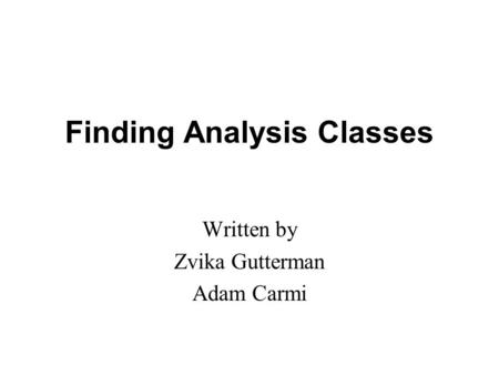 Finding Analysis Classes Written by Zvika Gutterman Adam Carmi.