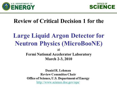 OFFICE OF SCIENCE Review of Critical Decision 1 for the Large Liquid Argon Detector for Neutron Physics (MicroBooNE) at Fermi National Accelerator Laboratory.