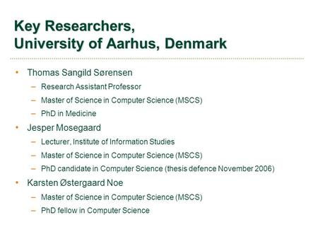Key Researchers, University of Aarhus, Denmark Thomas Sangild Sørensen – Research Assistant Professor – Master of Science in Computer Science (MSCS) –