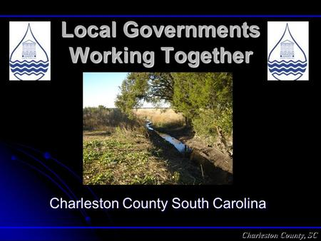 Charleston County, SC Local Governments Working Together Charleston County South Carolina.