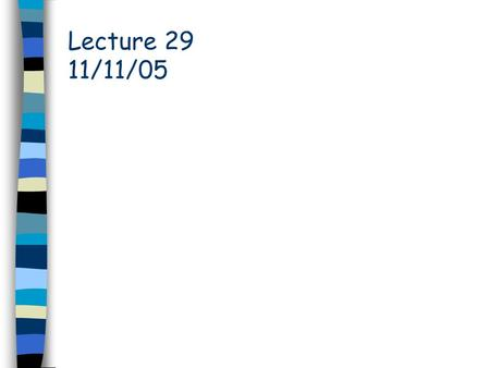 Lecture 29 11/11/05.
