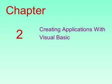 Chapter Creating Applications With Visual Basic 2.