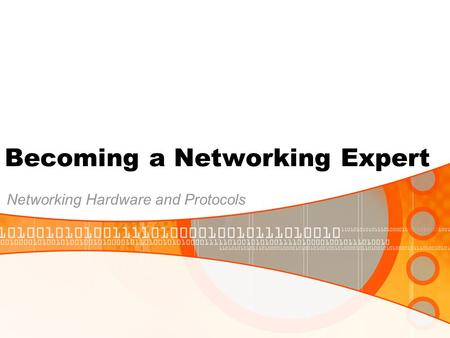 Becoming a Networking Expert Networking Hardware and Protocols.