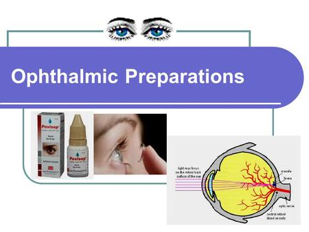 Ophthalmic Preparations. Ophthalmic preparations: Definition: They are specialized dosage forms designed to be instilled onto the external surface of.