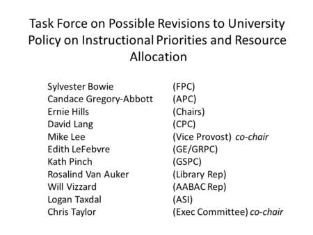 Task Force on Possible Revisions to University Policy on Instructional Priorities and Resource Allocation Sylvester Bowie (FPC) Candace Gregory-Abbott.