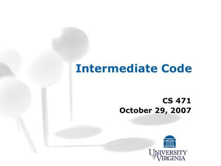 Intermediate Code CS 471 October 29, 2007. CS 471 – Fall 2007 1 Intermediate Code Generation Source code Lexical Analysis Syntactic Analysis Semantic.
